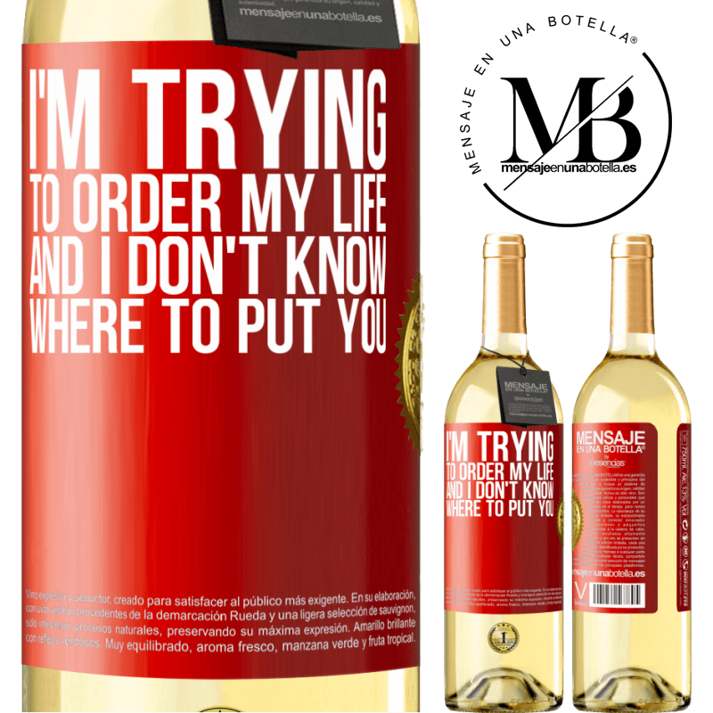 24,95 € Free Shipping   White Wine WHITE Edition I'm trying to order my life, and I don't know where to put you Red Label. Customizable label Young wine Harvest 2020 Verdejo