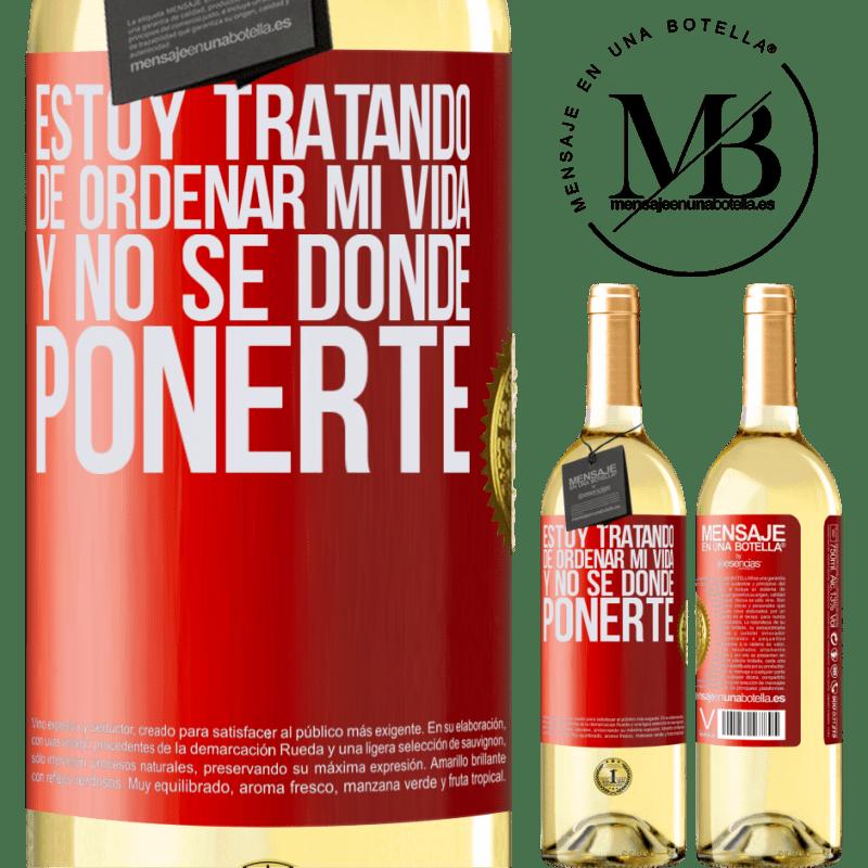 24,95 € Envío gratis | Vino Blanco Edición WHITE Estoy tratando de ordenar mi vida, y no sé dónde ponerte Etiqueta Roja. Etiqueta personalizable Vino joven Cosecha 2020 Verdejo