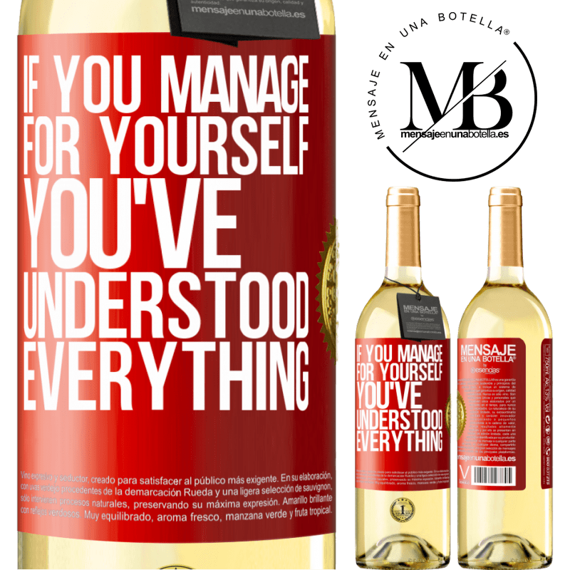 24,95 € Free Shipping | White Wine WHITE Edition If you manage for yourself, you've understood everything Red Label. Customizable label Young wine Harvest 2020 Verdejo