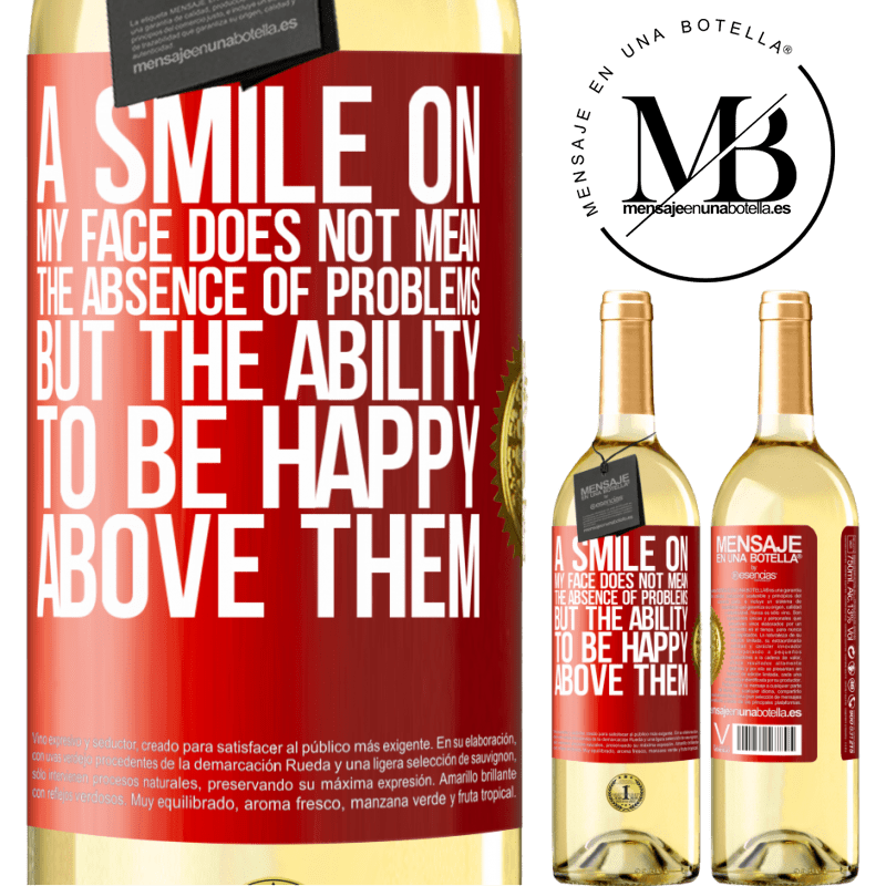 24,95 € Free Shipping   White Wine WHITE Edition A smile on my face does not mean the absence of problems, but the ability to be happy above them Red Label. Customizable label Young wine Harvest 2020 Verdejo