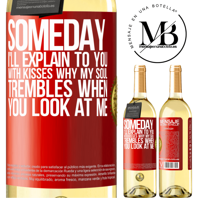 24,95 € Free Shipping | White Wine WHITE Edition Someday I'll explain to you with kisses why my soul trembles when you look at me Red Label. Customizable label Young wine Harvest 2020 Verdejo