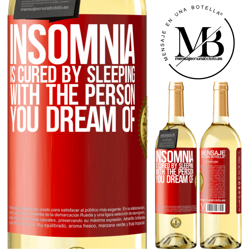 24,95 € Free Shipping | White Wine WHITE Edition Insomnia is cured by sleeping with the person you dream of Red Label. Customizable label Young wine Harvest 2020 Verdejo