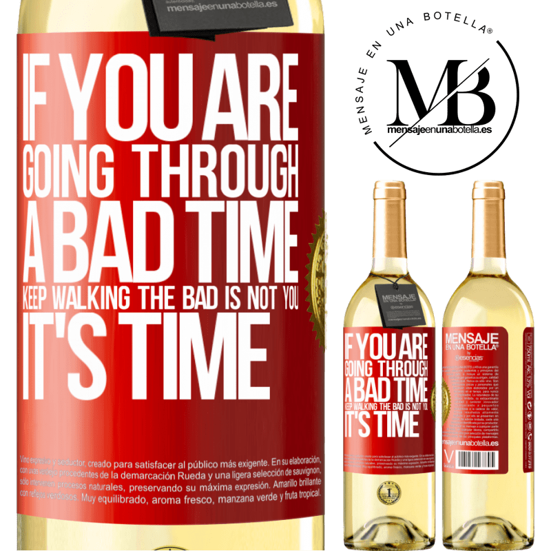 24,95 € Free Shipping | White Wine WHITE Edition If you are going through a bad time, keep walking. The bad is not you, it's time Red Label. Customizable label Young wine Harvest 2020 Verdejo