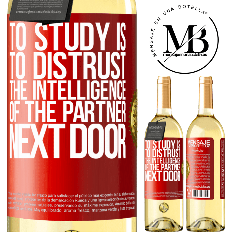 24,95 € Free Shipping | White Wine WHITE Edition To study is to distrust the intelligence of the partner next door Red Label. Customizable label Young wine Harvest 2020 Verdejo