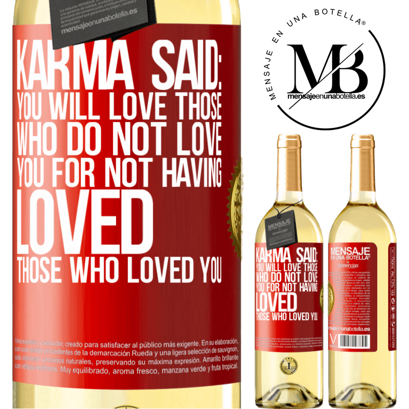 24,95 € Free Shipping | White Wine WHITE Edition Karma said: you will love those who do not love you for not having loved those who loved you Red Label. Customizable label Young wine Harvest 2020 Verdejo