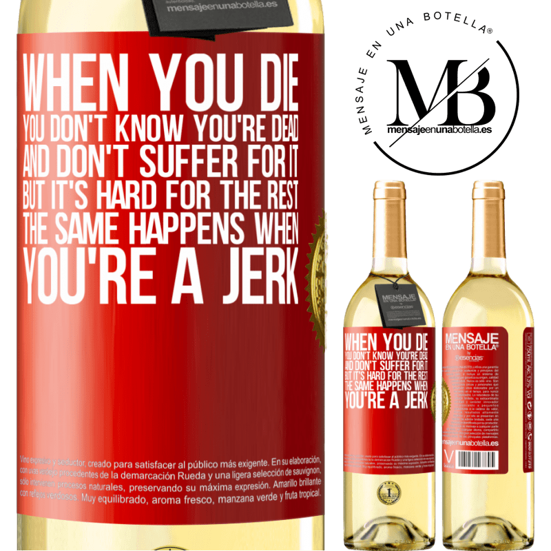24,95 € Free Shipping | White Wine WHITE Edition When you die, you don't know you're dead and don't suffer for it, but it's hard for the rest. The same happens when you're a Red Label. Customizable label Young wine Harvest 2020 Verdejo