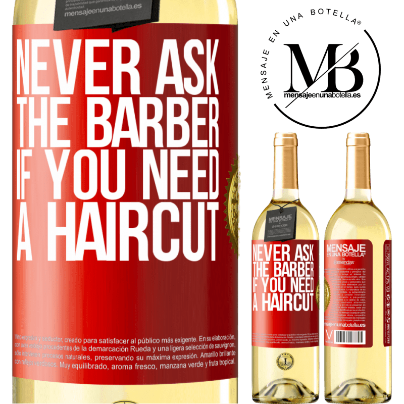 24,95 € Free Shipping   White Wine WHITE Edition Never ask the barber if you need a haircut Red Label. Customizable label Young wine Harvest 2020 Verdejo