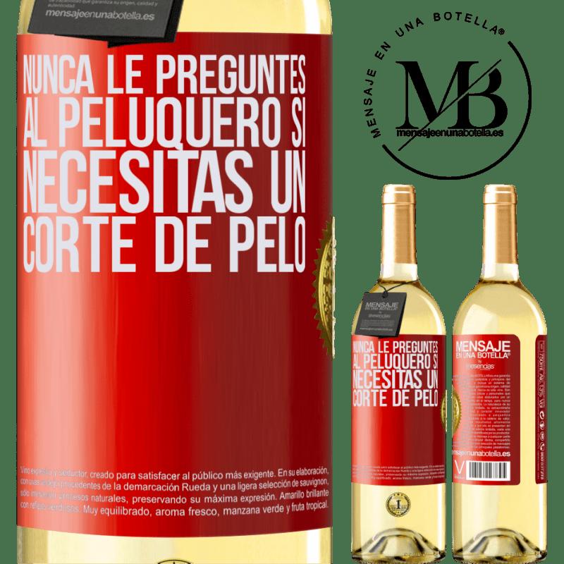 24,95 € Envío gratis   Vino Blanco Edición WHITE Nunca le preguntes al peluquero si necesitas un corte de pelo Etiqueta Roja. Etiqueta personalizable Vino joven Cosecha 2020 Verdejo