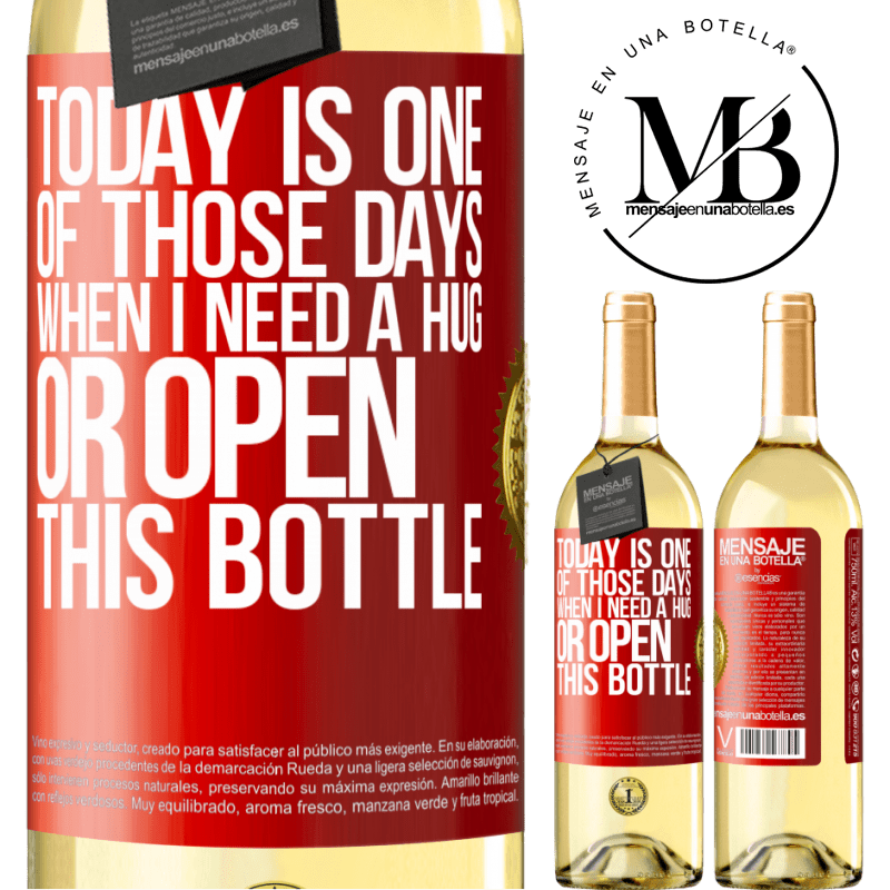 24,95 € Free Shipping | White Wine WHITE Edition Today is one of those days when I need a hug, or open this bottle Red Label. Customizable label Young wine Harvest 2020 Verdejo