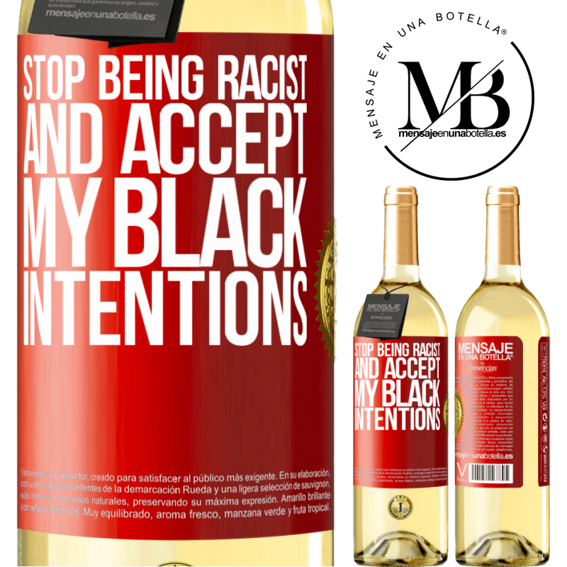 24,95 € Free Shipping | White Wine WHITE Edition Stop being racist and accept my black intentions Red Label. Customizable label Young wine Harvest 2020 Verdejo