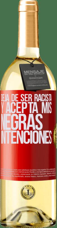 24,95 € Envío gratis | Vino Blanco Edición WHITE Deja de ser racista y acepta mis negras intenciones Etiqueta Roja. Etiqueta personalizable Vino joven Cosecha 2020 Verdejo