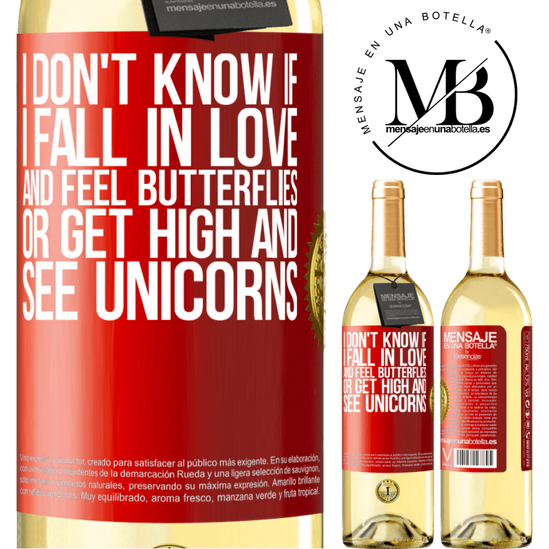 24,95 € Free Shipping | White Wine WHITE Edition I don't know if I fall in love and feel butterflies or get high and see unicorns Red Label. Customizable label Young wine Harvest 2020 Verdejo