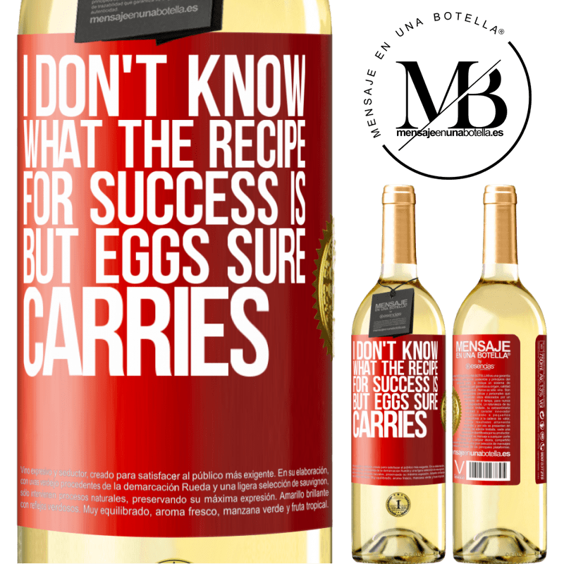24,95 € Free Shipping | White Wine WHITE Edition I don't know what the recipe for success is. But eggs sure carries Red Label. Customizable label Young wine Harvest 2020 Verdejo