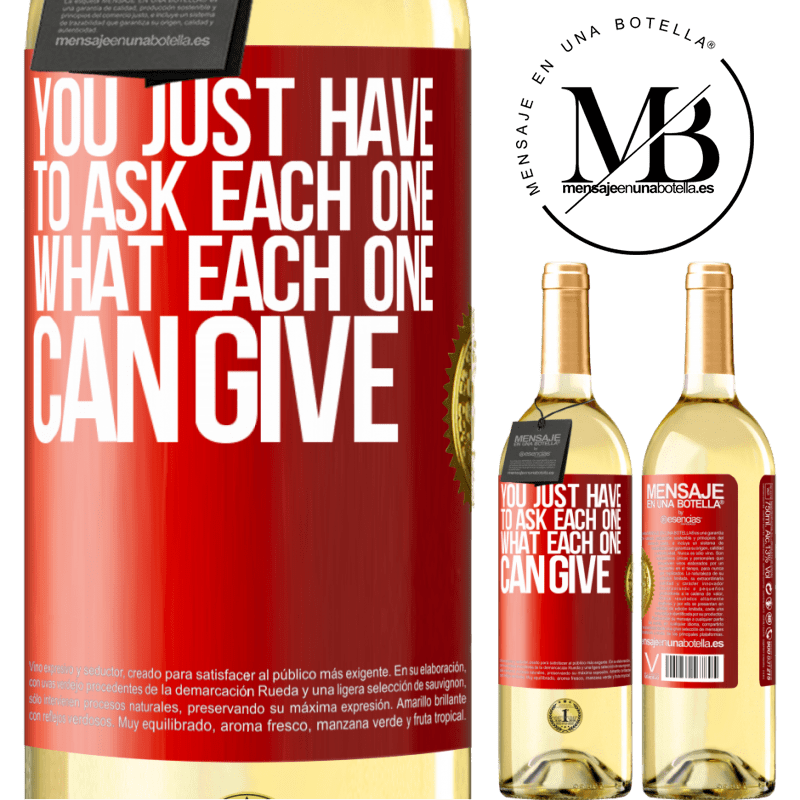 24,95 € Free Shipping | White Wine WHITE Edition You just have to ask each one, what each one can give Red Label. Customizable label Young wine Harvest 2020 Verdejo