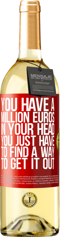24,95 € Free Shipping | White Wine WHITE Edition You have a million euros in your head. You just have to find a way to get it out Red Label. Customizable label Young wine Harvest 2020 Verdejo