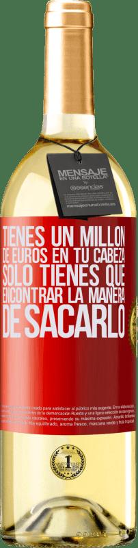 24,95 € Envío gratis | Vino Blanco Edición WHITE Tienes un millón de euros en tu cabeza. Sólo tienes que encontrar la manera de sacarlo Etiqueta Roja. Etiqueta personalizable Vino joven Cosecha 2020 Verdejo