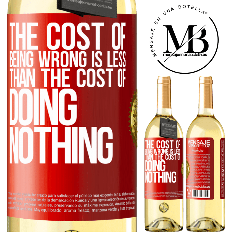24,95 € Free Shipping   White Wine WHITE Edition The cost of being wrong is less than the cost of doing nothing Red Label. Customizable label Young wine Harvest 2020 Verdejo