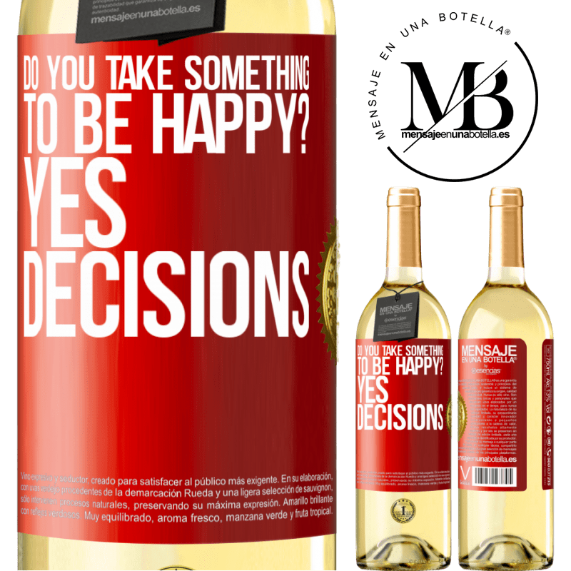 24,95 € Free Shipping | White Wine WHITE Edition do you take something to be happy? Yes, decisions Red Label. Customizable label Young wine Harvest 2020 Verdejo