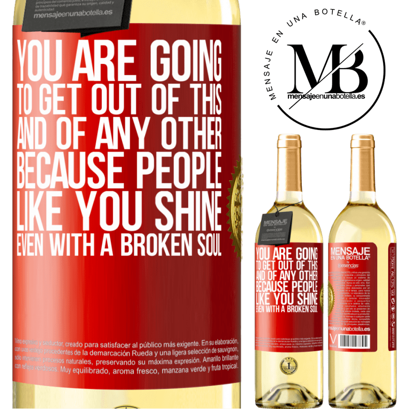 24,95 € Free Shipping | White Wine WHITE Edition You are going to get out of this, and of any other, because people like you shine even with a broken soul Red Label. Customizable label Young wine Harvest 2020 Verdejo