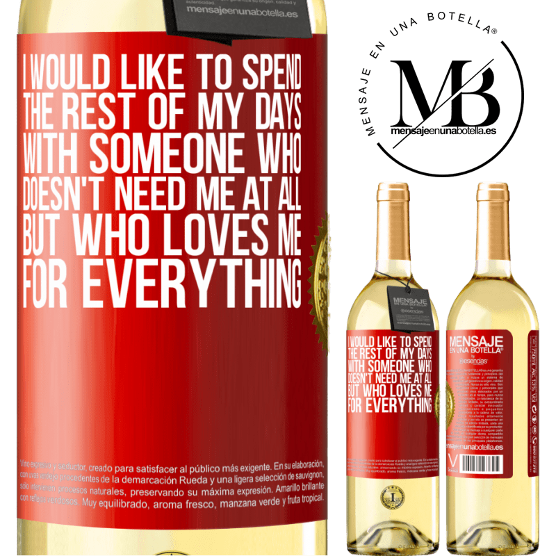 24,95 € Free Shipping   White Wine WHITE Edition I would like to spend the rest of my days with someone who doesn't need me at all, but who loves me for everything Red Label. Customizable label Young wine Harvest 2020 Verdejo