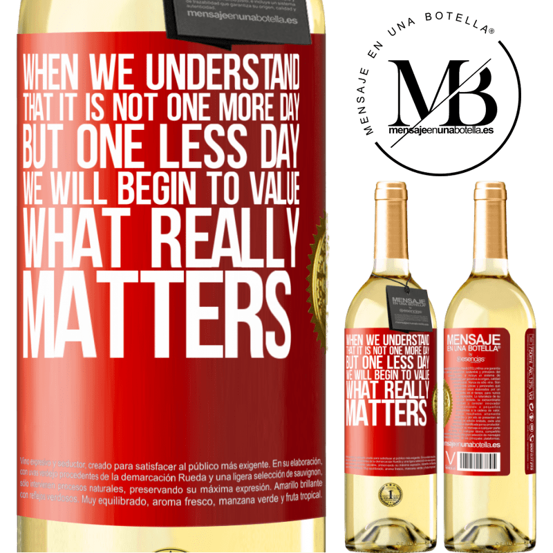 24,95 € Free Shipping | White Wine WHITE Edition When we understand that it is not one more day but one less day, we will begin to value what really matters Red Label. Customizable label Young wine Harvest 2020 Verdejo