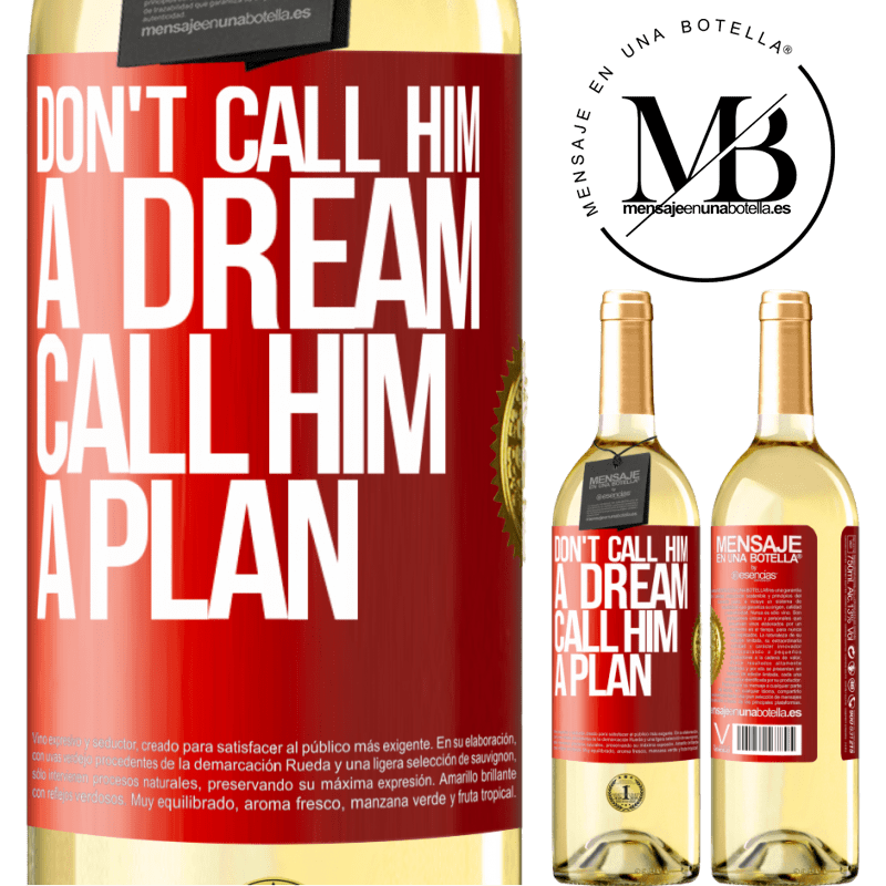 24,95 € Free Shipping | White Wine WHITE Edition Don't call him a dream, call him a plan Red Label. Customizable label Young wine Harvest 2020 Verdejo
