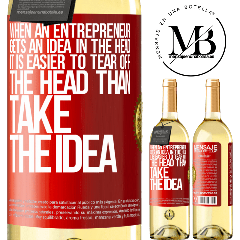 24,95 € Free Shipping | White Wine WHITE Edition When an entrepreneur gets an idea in the head, it is easier to tear off the head than take the idea Red Label. Customizable label Young wine Harvest 2020 Verdejo