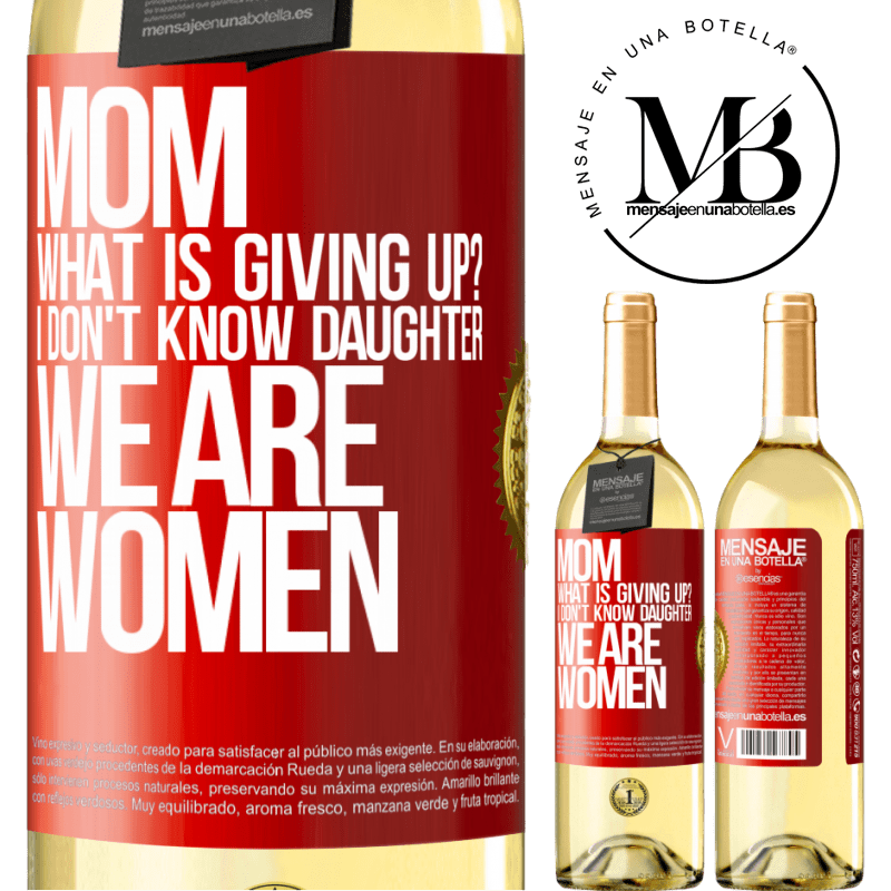 24,95 € Free Shipping | White Wine WHITE Edition Mom, what is giving up? I don't know daughter, we are women Red Label. Customizable label Young wine Harvest 2020 Verdejo