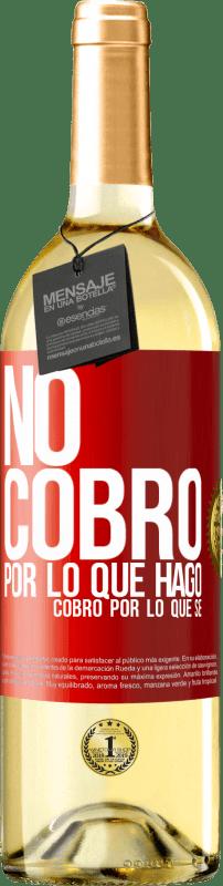 24,95 € Envío gratis | Vino Blanco Edición WHITE No cobro por lo que hago, cobro por lo que sé Etiqueta Roja. Etiqueta personalizable Vino joven Cosecha 2020 Verdejo