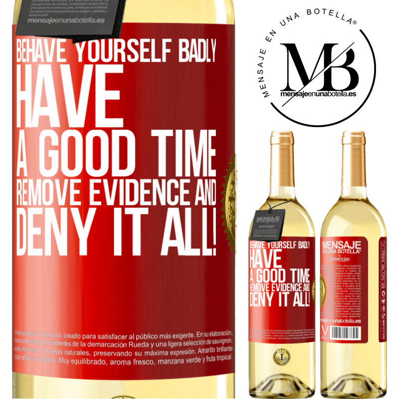 24,95 € Free Shipping | White Wine WHITE Edition Behave yourself badly. Have a good time. Remove evidence and ... Deny it all! Red Label. Customizable label Young wine Harvest 2020 Verdejo