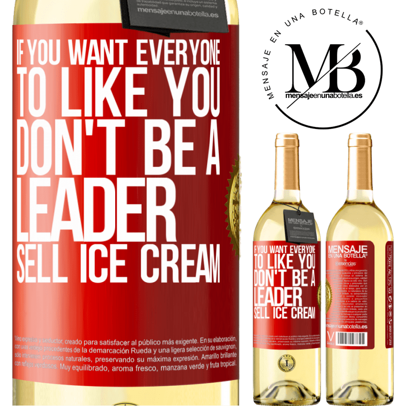 24,95 € Free Shipping | White Wine WHITE Edition If you want everyone to like you, don't be a leader. Sell ice cream Red Label. Customizable label Young wine Harvest 2020 Verdejo