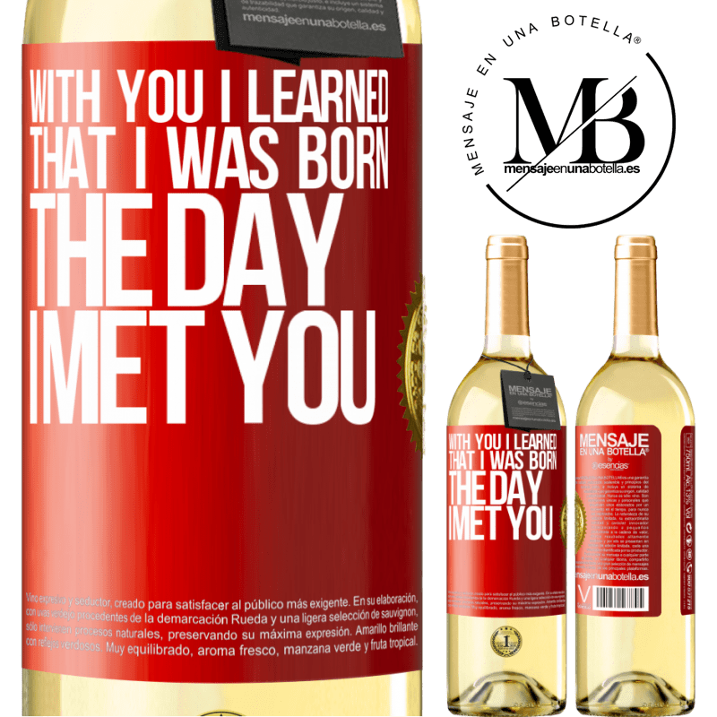 24,95 € Free Shipping   White Wine WHITE Edition With you I learned that I was born the day I met you Red Label. Customizable label Young wine Harvest 2020 Verdejo