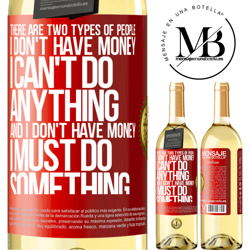 24,95 € Free Shipping   White Wine WHITE Edition There are two types of people. I don't have money, I can't do anything and I don't have money, I must do something Red Label. Customizable label Young wine Harvest 2020 Verdejo