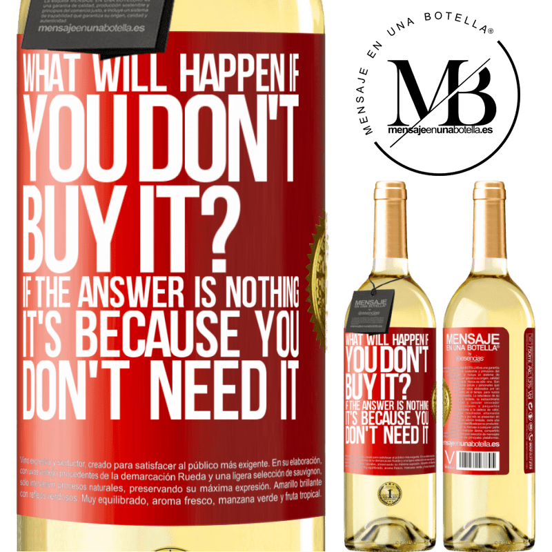 24,95 € Free Shipping | White Wine WHITE Edition what will happen if you don't buy it? If the answer is nothing, it's because you don't need it Red Label. Customizable label Young wine Harvest 2020 Verdejo