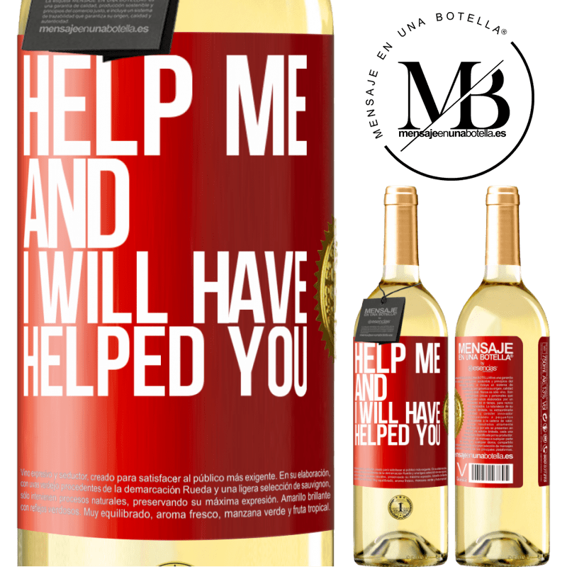 24,95 € Free Shipping | White Wine WHITE Edition Help me and I will have helped you Red Label. Customizable label Young wine Harvest 2020 Verdejo