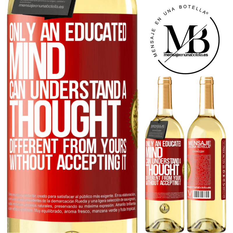 24,95 € Free Shipping | White Wine WHITE Edition Only an educated mind can understand a thought different from yours without accepting it Red Label. Customizable label Young wine Harvest 2020 Verdejo