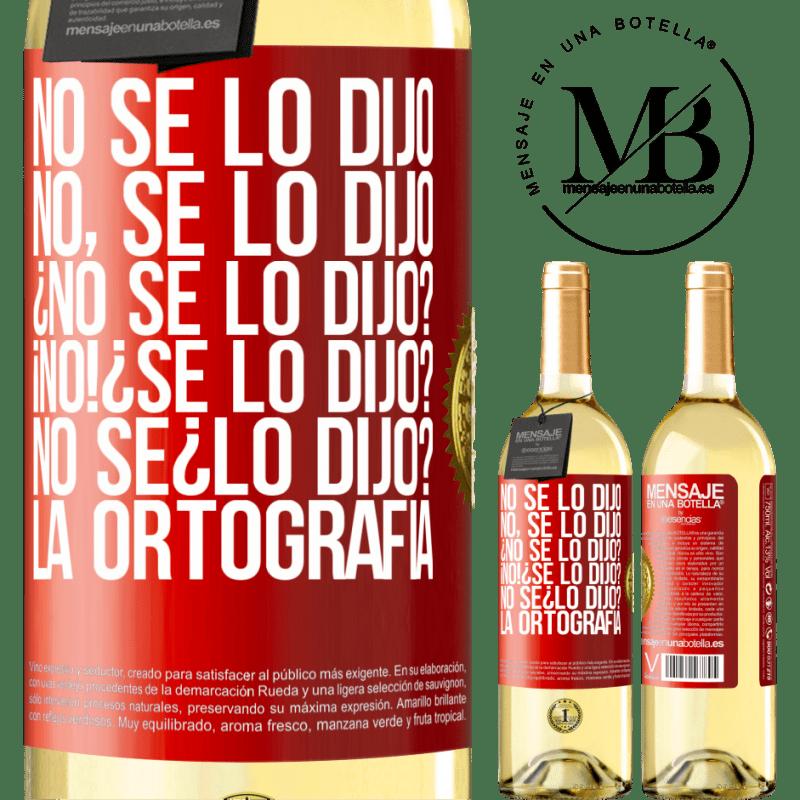 24,95 € Free Shipping | White Wine WHITE Edition No se lo dijo. No, se lo dijo. ¿No se lo dijo? ¡No! ¿Se lo dijo? No sé ¿lo dijo? La ortografía Red Label. Customizable label Young wine Harvest 2020 Verdejo