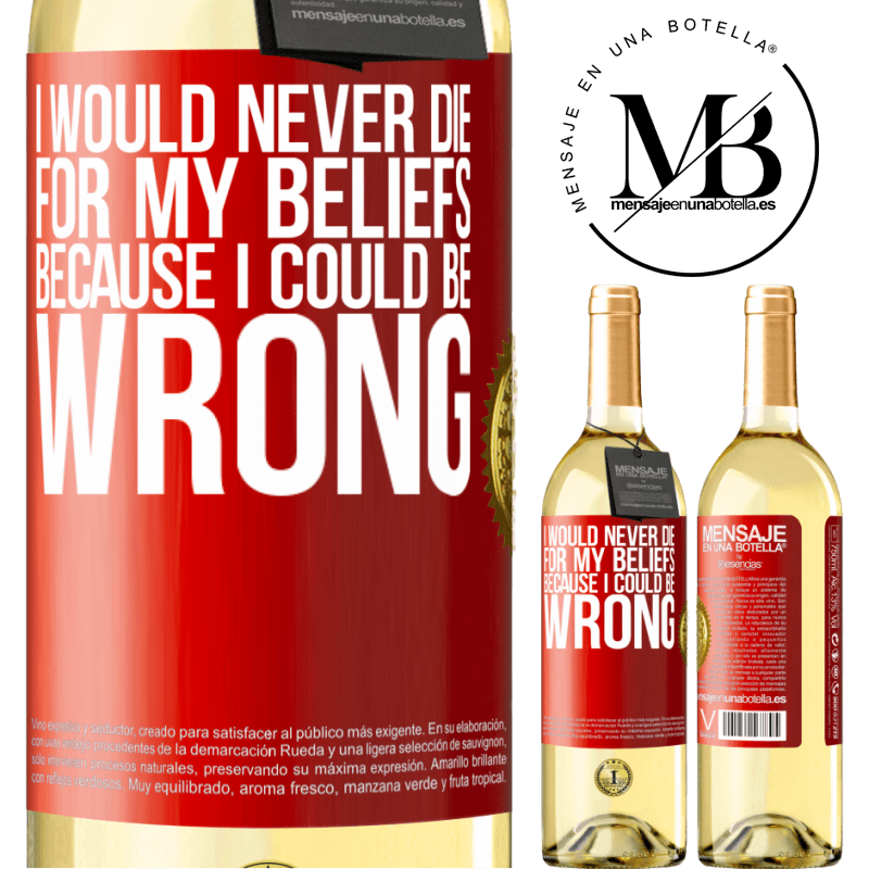 24,95 € Free Shipping | White Wine WHITE Edition I would never die for my beliefs because I could be wrong Red Label. Customizable label Young wine Harvest 2020 Verdejo