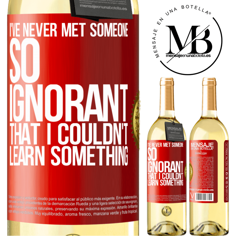 24,95 € Free Shipping   White Wine WHITE Edition I've never met someone so ignorant that I couldn't learn something Red Label. Customizable label Young wine Harvest 2020 Verdejo