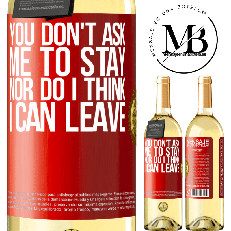 24,95 € Free Shipping   White Wine WHITE Edition You don't ask me to stay, nor do I think I can leave Red Label. Customizable label Young wine Harvest 2020 Verdejo
