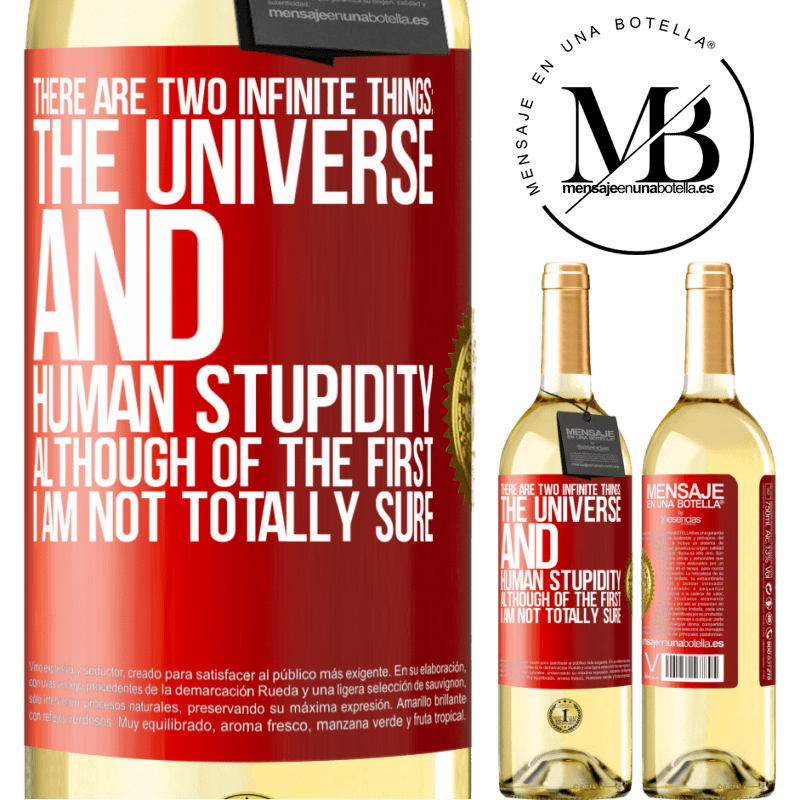 24,95 € Free Shipping | White Wine WHITE Edition There are two infinite things: the universe and human stupidity. Although of the first I am not totally sure Red Label. Customizable label Young wine Harvest 2020 Verdejo