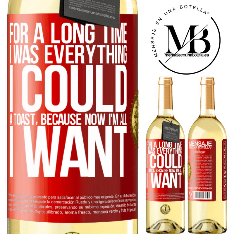 24,95 € Free Shipping | White Wine WHITE Edition For a long time I was everything I could. A toast, because now I'm all I want Red Label. Customizable label Young wine Harvest 2020 Verdejo