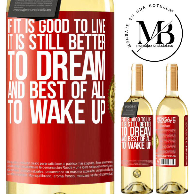 24,95 € Free Shipping | White Wine WHITE Edition If it is good to live, it is still better to dream, and best of all, to wake up Red Label. Customizable label Young wine Harvest 2020 Verdejo