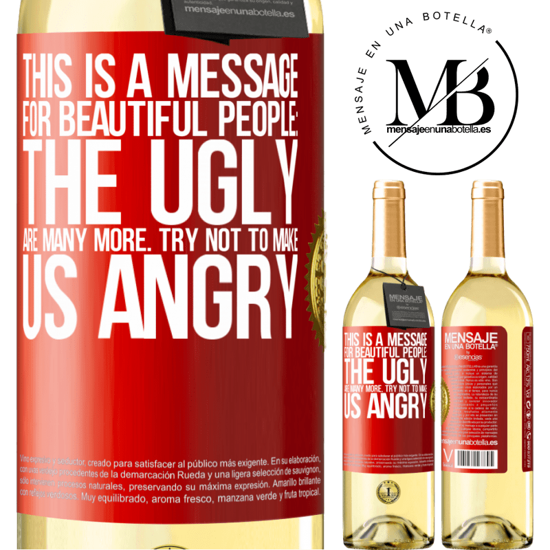 24,95 € Free Shipping   White Wine WHITE Edition This is a message for beautiful people: the ugly are many more. Try not to make us angry Red Label. Customizable label Young wine Harvest 2020 Verdejo