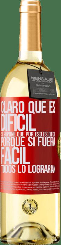 24,95 € Envío gratis   Vino Blanco Edición WHITE Claro que es difícil. Se supone que por eso es difícil, porque si fuera fácil, todos lo lograrían Etiqueta Roja. Etiqueta personalizable Vino joven Cosecha 2020 Verdejo