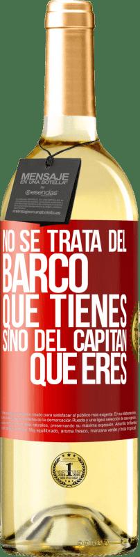 24,95 € Envío gratis | Vino Blanco Edición WHITE No se trata del barco que tienes, sino del capitán que eres Etiqueta Roja. Etiqueta personalizable Vino joven Cosecha 2020 Verdejo