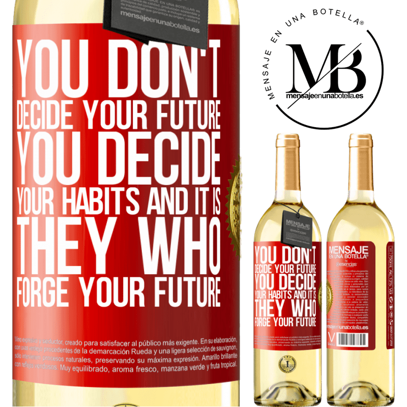 24,95 € Free Shipping | White Wine WHITE Edition You do not decide your future. You decide your habits, and it is they who forge your future Red Label. Customizable label Young wine Harvest 2020 Verdejo