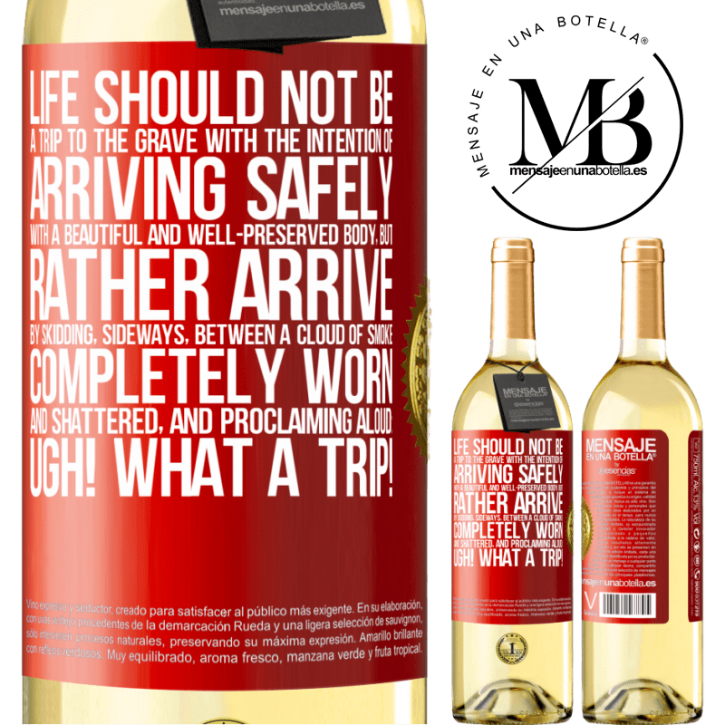 24,95 € Free Shipping | White Wine WHITE Edition Life should not be a trip to the grave with the intention of arriving safely with a beautiful and well-preserved body, but Red Label. Customizable label Young wine Harvest 2020 Verdejo
