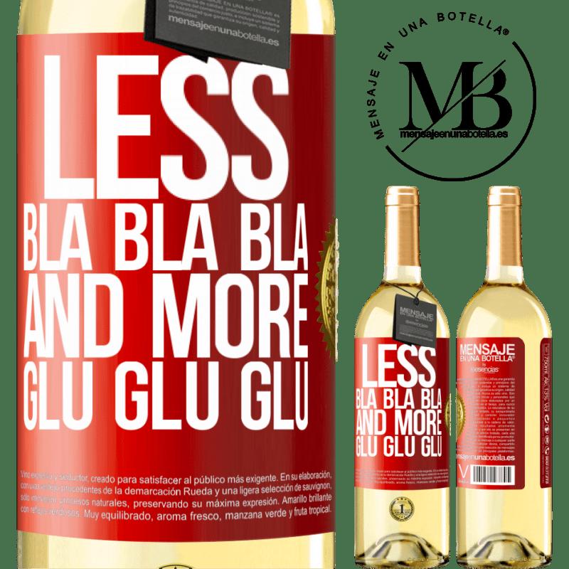 24,95 € Free Shipping | White Wine WHITE Edition Less Bla Bla Bla and more Glu Glu Glu Red Label. Customizable label Young wine Harvest 2020 Verdejo