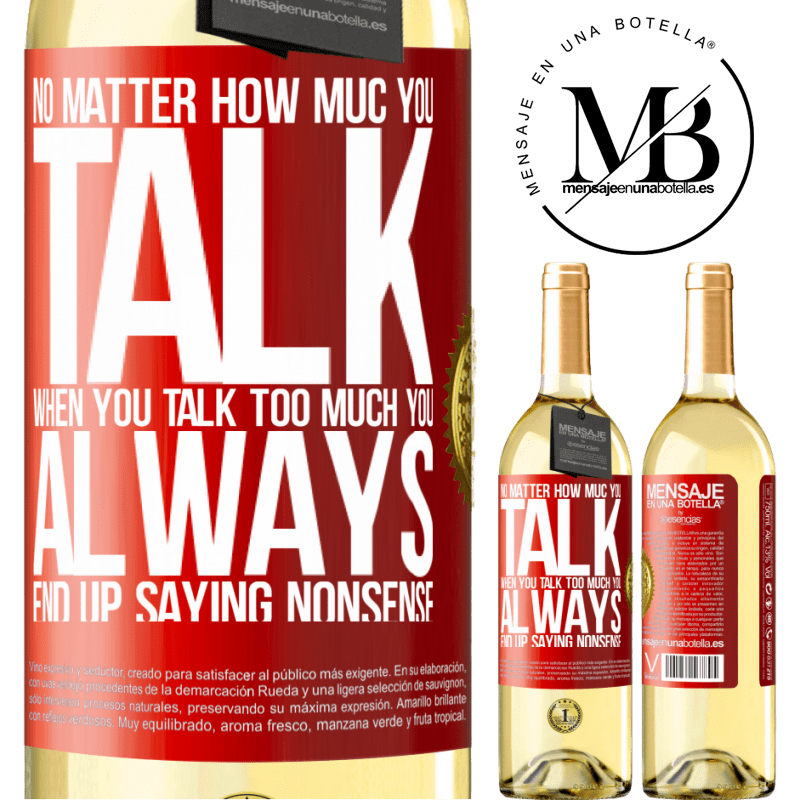 24,95 € Free Shipping   White Wine WHITE Edition No matter how much you talk, when you talk too much, you always end up saying nonsense Red Label. Customizable label Young wine Harvest 2020 Verdejo